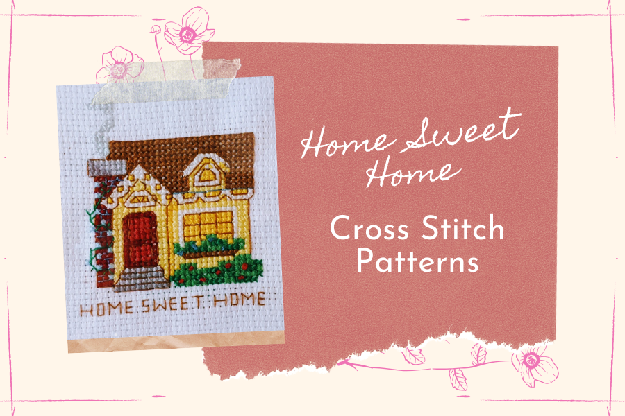 8 Heartwarming Home Sweet Home Cross Stitch Patterns